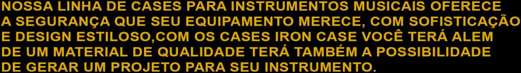NOSSA LINHA DE CASES PARA INSTRUMENTOS MUSICAIS OFERECE A SEGU